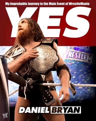 Just Say Yes! A Review for Daniel Bryan's Epic Story