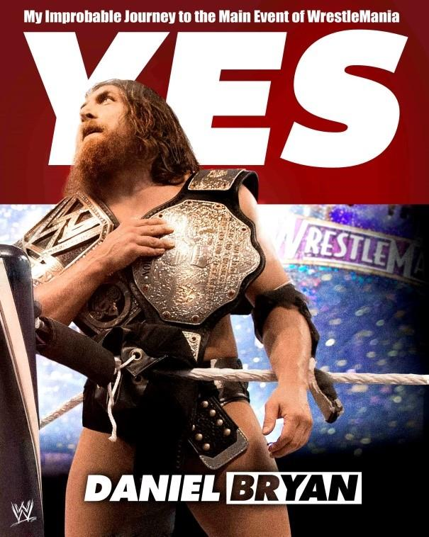 Just+Say+Yes%21+A+Review+for+Daniel+Bryan%E2%80%99s+Epic+Story